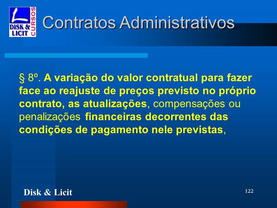 Disk & Licit 122 Contratos Administrativos § 8º. A variação do valor contratual para fazer face ao reajuste de preços previsto no próprio contrato, as