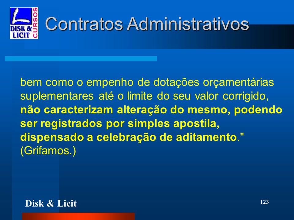 Disk & Licit 123 Contratos Administrativos bem como o empenho de dotações orçamentárias suplementares até o limite do seu valor corrigido, não caracte