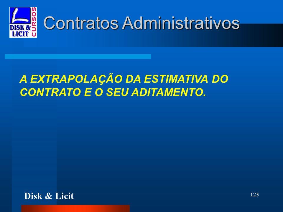 Disk & Licit 125 Contratos Administrativos A EXTRAPOLAÇÃO DA ESTIMATIVA DO CONTRATO E O SEU ADITAMENTO.