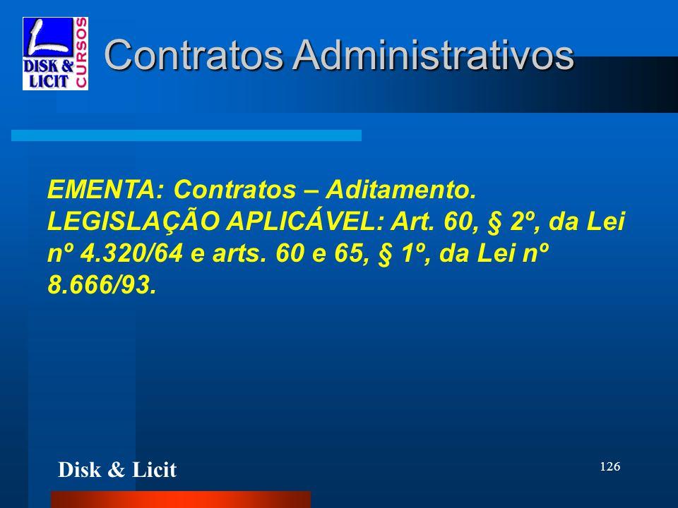 Disk & Licit 126 Contratos Administrativos EMENTA: Contratos – Aditamento. LEGISLAÇÃO APLICÁVEL: Art. 60, § 2º, da Lei nº 4.320/64 e arts. 60 e 65, §