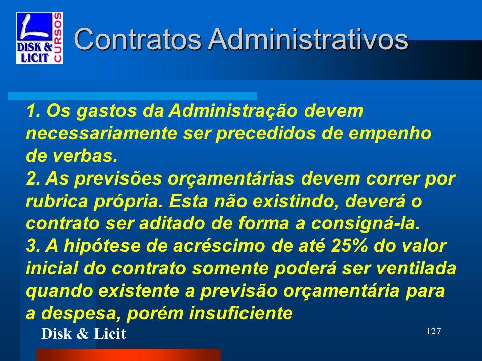 Disk & Licit 127 Contratos Administrativos 1. Os gastos da Administração devem necessariamente ser precedidos de empenho de verbas. 2. As previsões or
