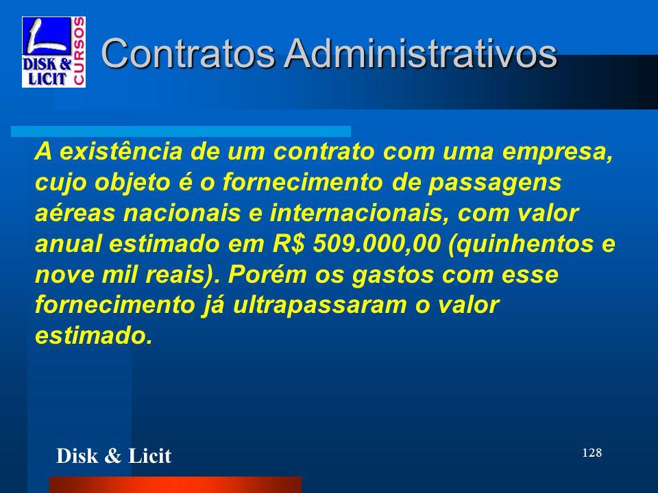 Disk & Licit 128 Contratos Administrativos A existência de um contrato com uma empresa, cujo objeto é o fornecimento de passagens aéreas nacionais e i