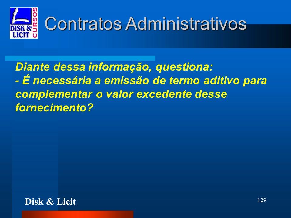 Disk & Licit 129 Contratos Administrativos Diante dessa informação, questiona: - É necessária a emissão de termo aditivo para complementar o valor exc