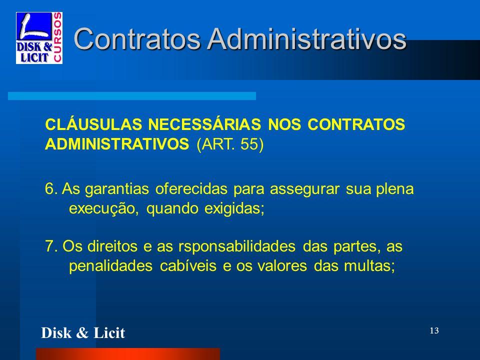 Disk & Licit 13 Contratos Administrativos CLÁUSULAS NECESSÁRIAS NOS CONTRATOS ADMINISTRATIVOS (ART. 55) 6. As garantias oferecidas para assegurar sua