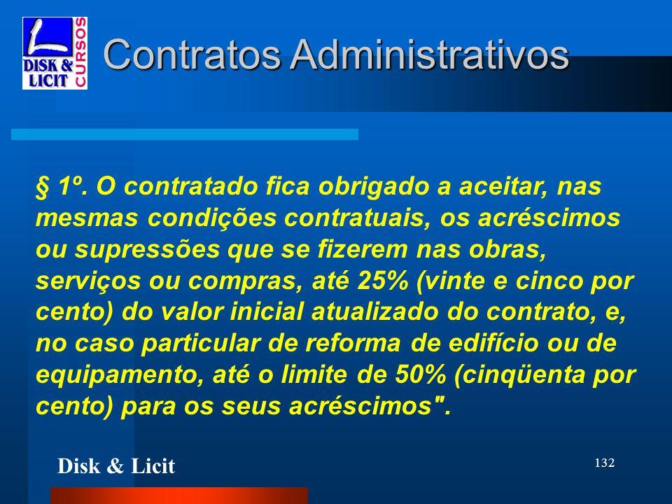 Disk & Licit 132 Contratos Administrativos § 1º. O contratado fica obrigado a aceitar, nas mesmas condições contratuais, os acréscimos ou supressões q