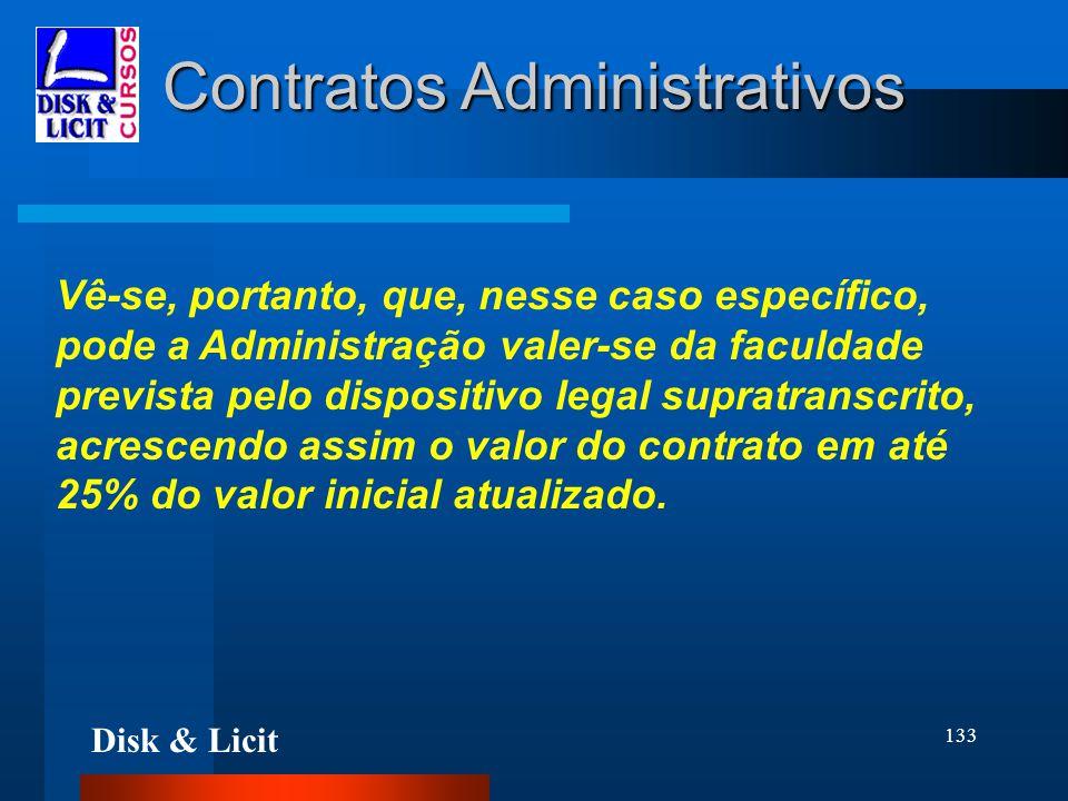 Disk & Licit 133 Contratos Administrativos Vê-se, portanto, que, nesse caso específico, pode a Administração valer-se da faculdade prevista pelo dispo