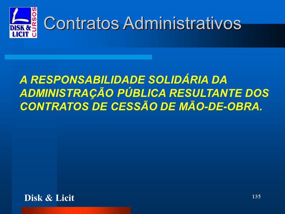 Disk & Licit 135 Contratos Administrativos A RESPONSABILIDADE SOLIDÁRIA DA ADMINISTRAÇÃO PÚBLICA RESULTANTE DOS CONTRATOS DE CESSÃO DE MÃO-DE-OBRA.