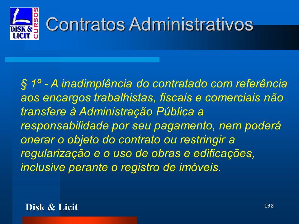 Disk & Licit 138 Contratos Administrativos § 1º - A inadimplência do contratado com referência aos encargos trabalhistas, fiscais e comerciais não tra