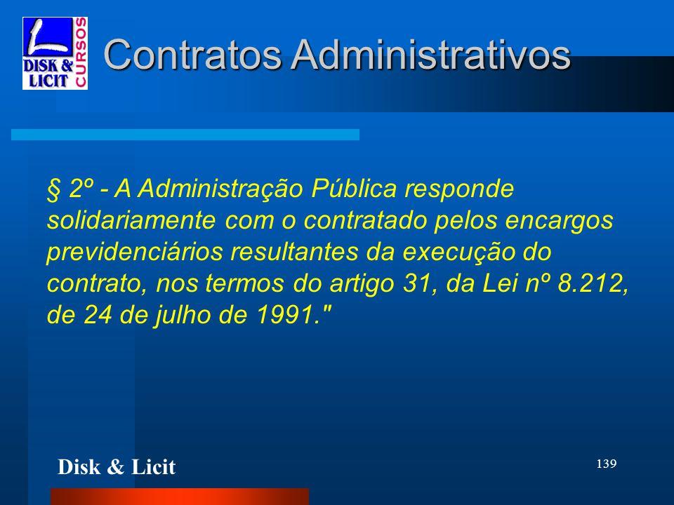 Disk & Licit 139 Contratos Administrativos § 2º - A Administração Pública responde solidariamente com o contratado pelos encargos previdenciários resu