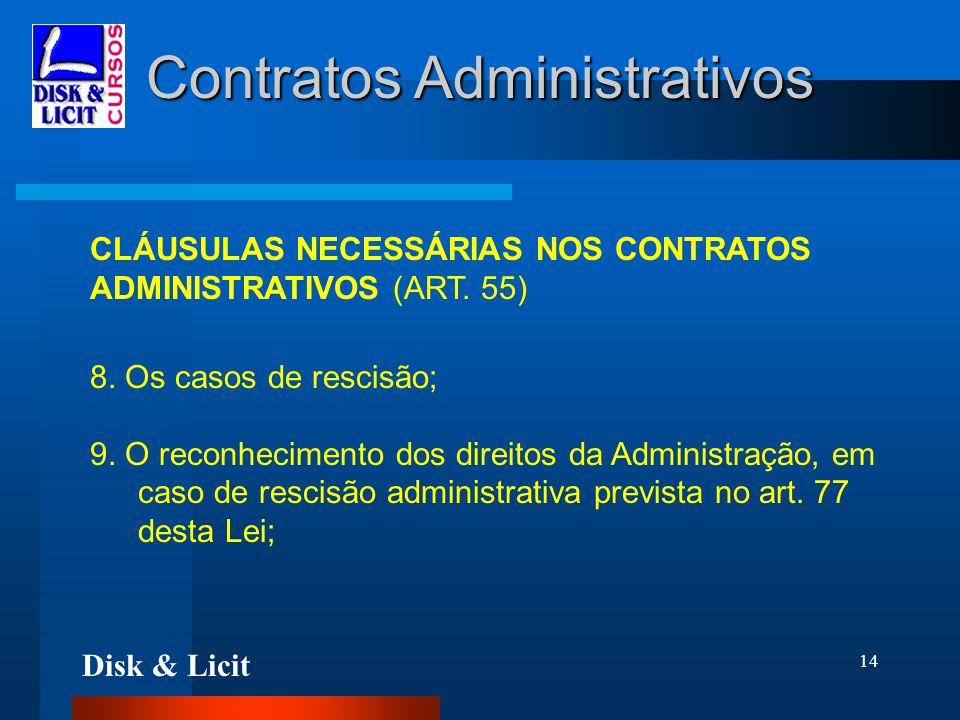 Disk & Licit 14 Contratos Administrativos CLÁUSULAS NECESSÁRIAS NOS CONTRATOS ADMINISTRATIVOS (ART. 55) 8. Os casos de rescisão; 9. O reconhecimento d