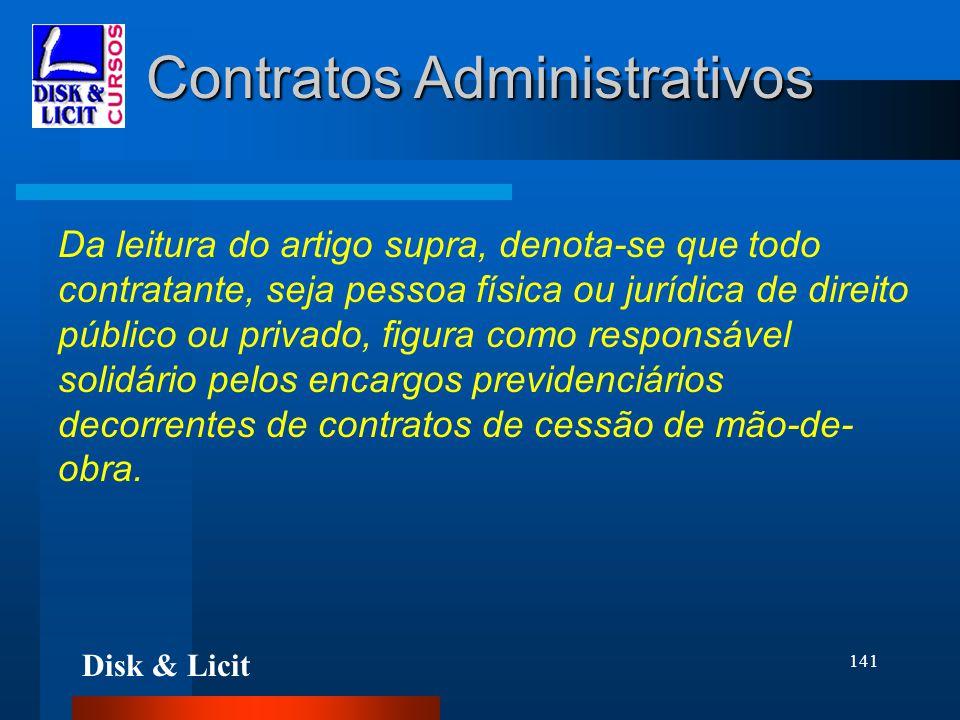 Disk & Licit 141 Contratos Administrativos Da leitura do artigo supra, denota-se que todo contratante, seja pessoa física ou jurídica de direito públi