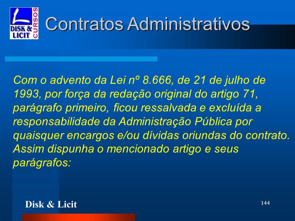 Disk & Licit 144 Contratos Administrativos Com o advento da Lei nº 8.666, de 21 de julho de 1993, por força da redação original do artigo 71, parágraf