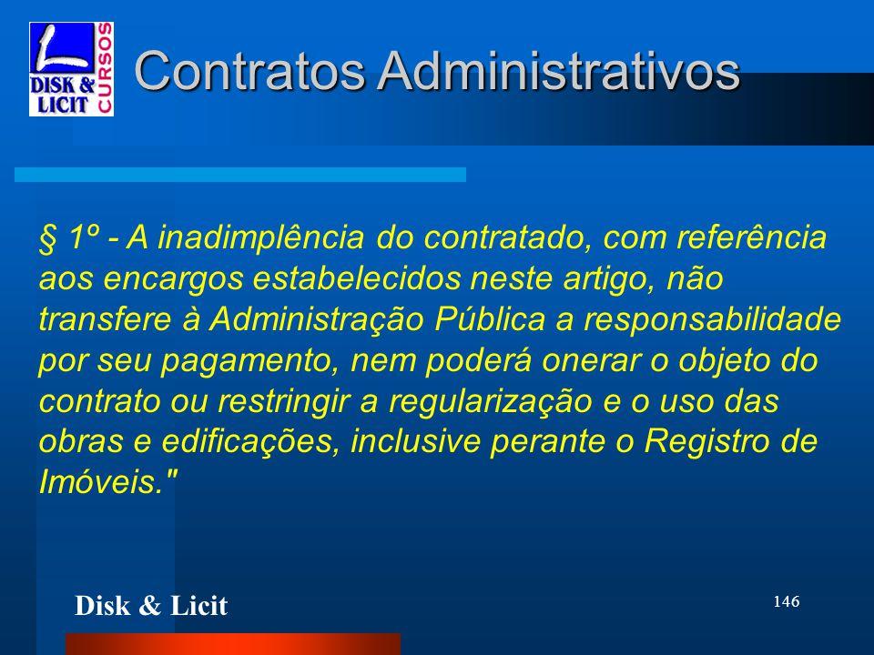 Disk & Licit 146 Contratos Administrativos § 1º - A inadimplência do contratado, com referência aos encargos estabelecidos neste artigo, não transfere