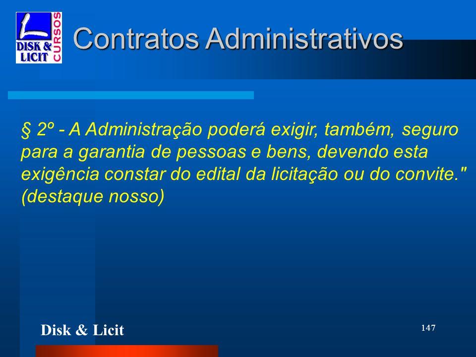 Disk & Licit 147 Contratos Administrativos § 2º - A Administração poderá exigir, também, seguro para a garantia de pessoas e bens, devendo esta exigên