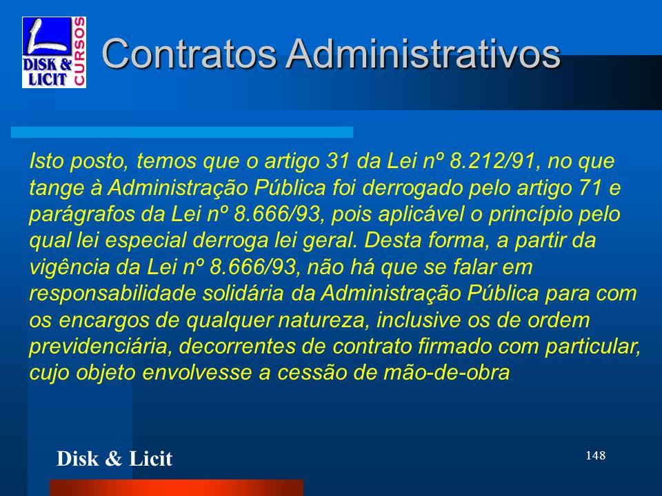 Disk & Licit 148 Contratos Administrativos Isto posto, temos que o artigo 31 da Lei nº 8.212/91, no que tange à Administração Pública foi derrogado pe