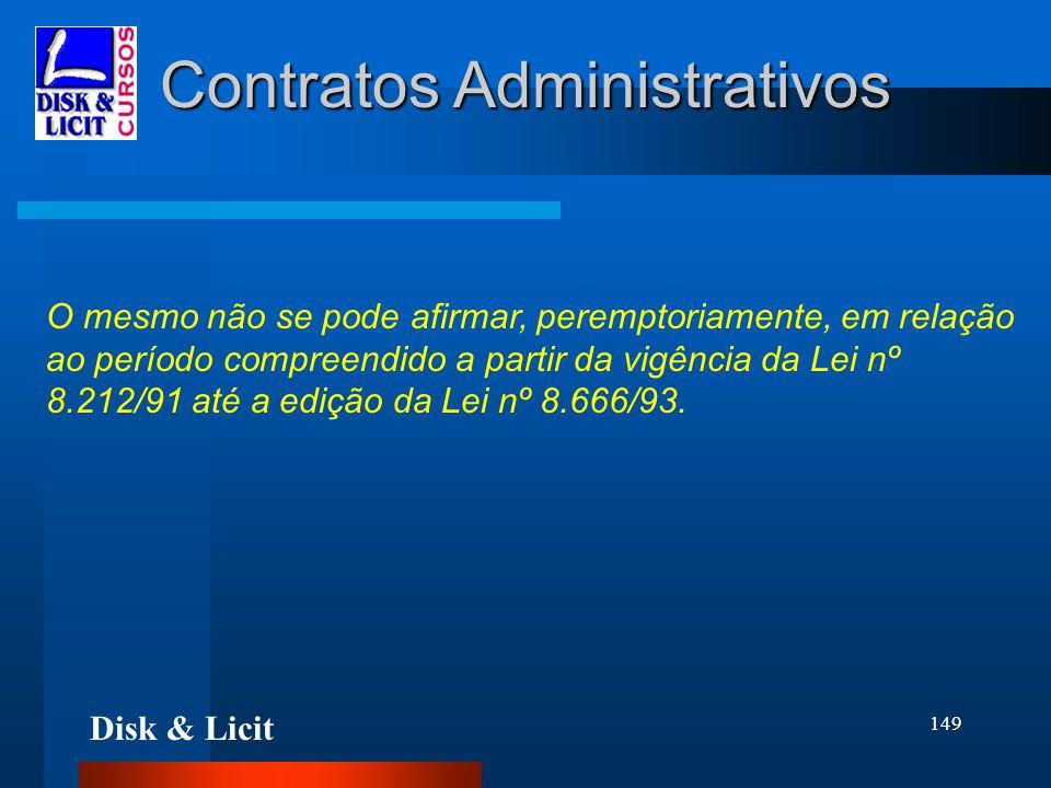 Disk & Licit 149 Contratos Administrativos O mesmo não se pode afirmar, peremptoriamente, em relação ao período compreendido a partir da vigência da L