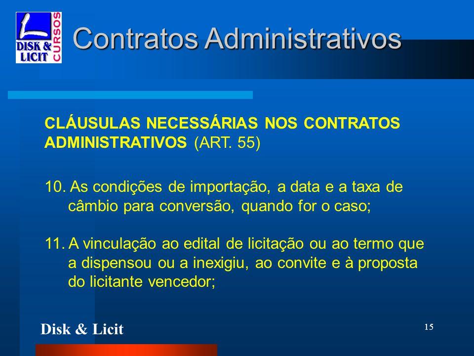 Disk & Licit 15 Contratos Administrativos CLÁUSULAS NECESSÁRIAS NOS CONTRATOS ADMINISTRATIVOS (ART. 55) 10. As condições de importação, a data e a tax