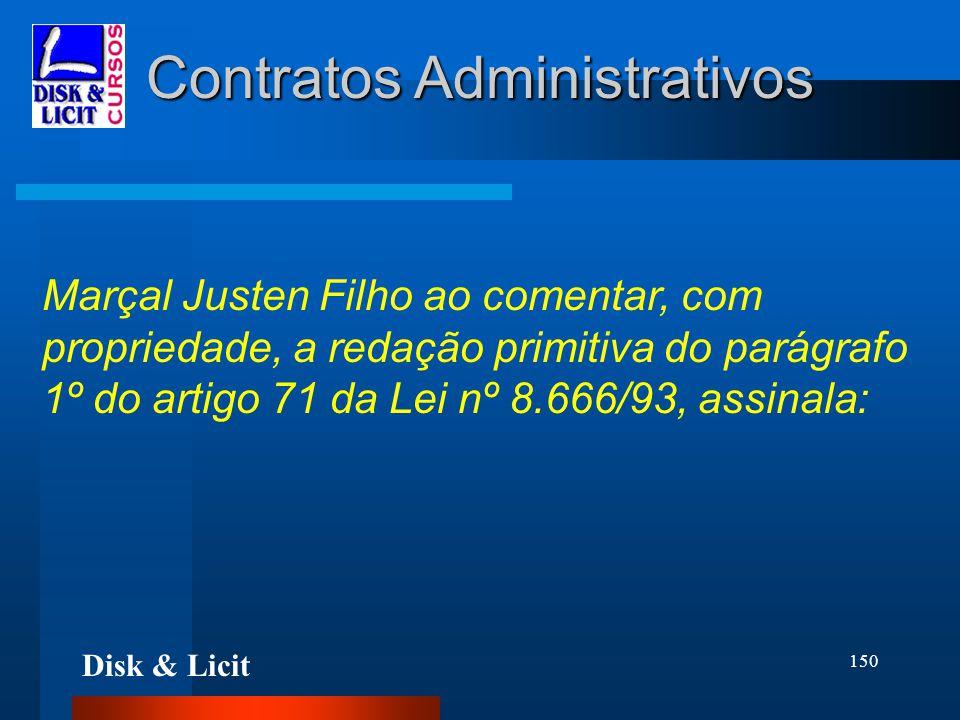 Disk & Licit 150 Contratos Administrativos Marçal Justen Filho ao comentar, com propriedade, a redação primitiva do parágrafo 1º do artigo 71 da Lei n
