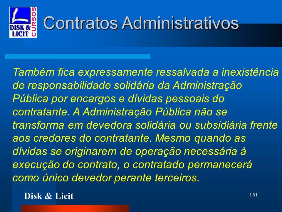 Disk & Licit 151 Contratos Administrativos Também fica expressamente ressalvada a inexistência de responsabilidade solidária da Administração Pública
