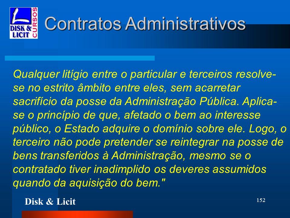Disk & Licit 152 Contratos Administrativos Qualquer litígio entre o particular e terceiros resolve- se no estrito âmbito entre eles, sem acarretar sac