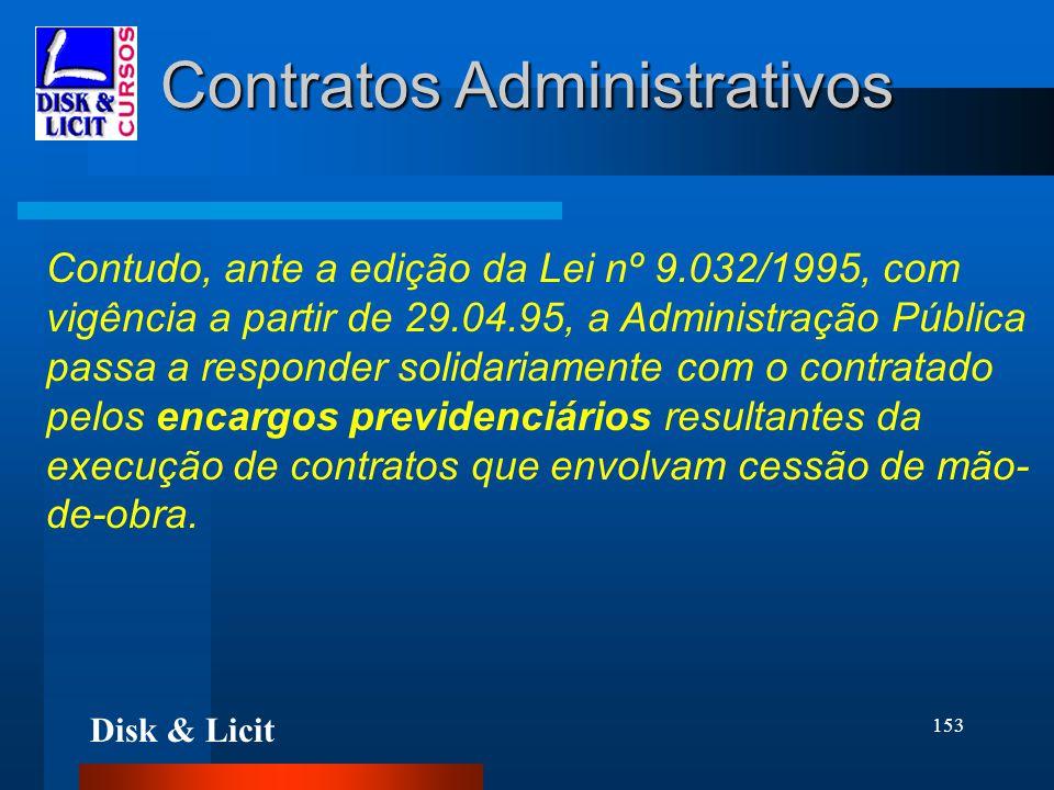 Disk & Licit 153 Contratos Administrativos Contudo, ante a edição da Lei nº 9.032/1995, com vigência a partir de 29.04.95, a Administração Pública pas
