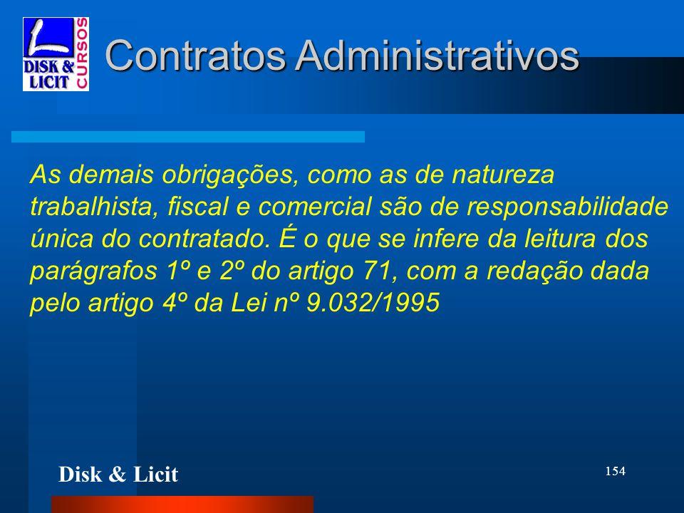 Disk & Licit 154 Contratos Administrativos As demais obrigações, como as de natureza trabalhista, fiscal e comercial são de responsabilidade única do