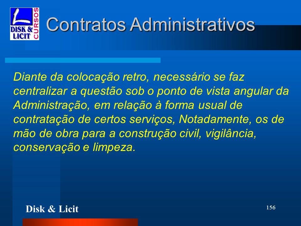 Disk & Licit 156 Contratos Administrativos Diante da colocação retro, necessário se faz centralizar a questão sob o ponto de vista angular da Administ