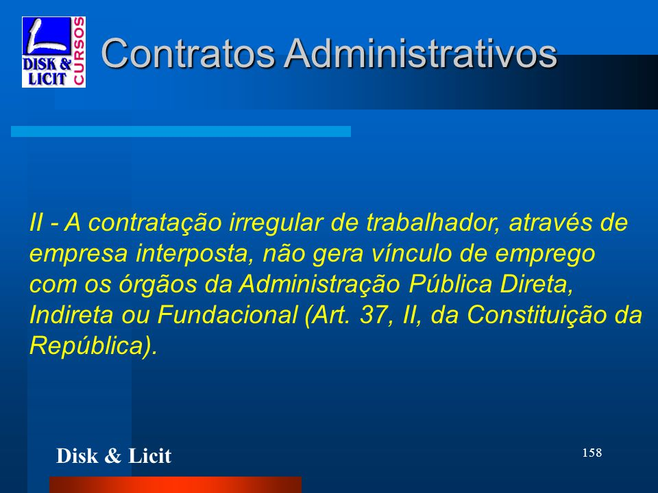 Disk & Licit 158 Contratos Administrativos II - A contratação irregular de trabalhador, através de empresa interposta, não gera vínculo de emprego com