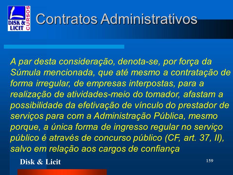 Disk & Licit 159 Contratos Administrativos A par desta consideração, denota-se, por força da Súmula mencionada, que até mesmo a contratação de forma i