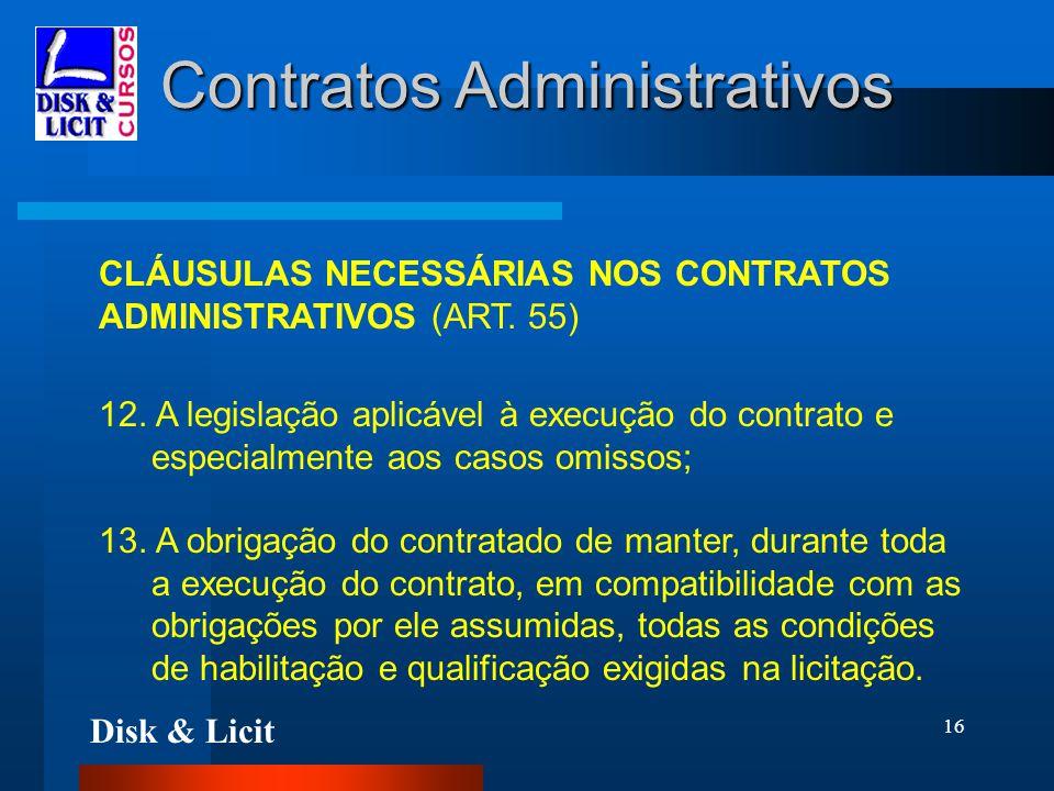 Disk & Licit 16 Contratos Administrativos CLÁUSULAS NECESSÁRIAS NOS CONTRATOS ADMINISTRATIVOS (ART. 55) 12. A legislação aplicável à execução do contr