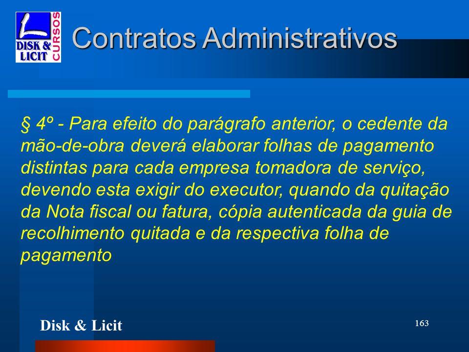 Disk & Licit 163 Contratos Administrativos § 4º - Para efeito do parágrafo anterior, o cedente da mão-de-obra deverá elaborar folhas de pagamento dist