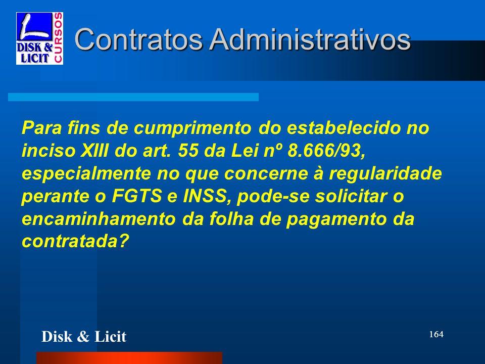 Disk & Licit 164 Contratos Administrativos Para fins de cumprimento do estabelecido no inciso XIII do art. 55 da Lei nº 8.666/93, especialmente no que