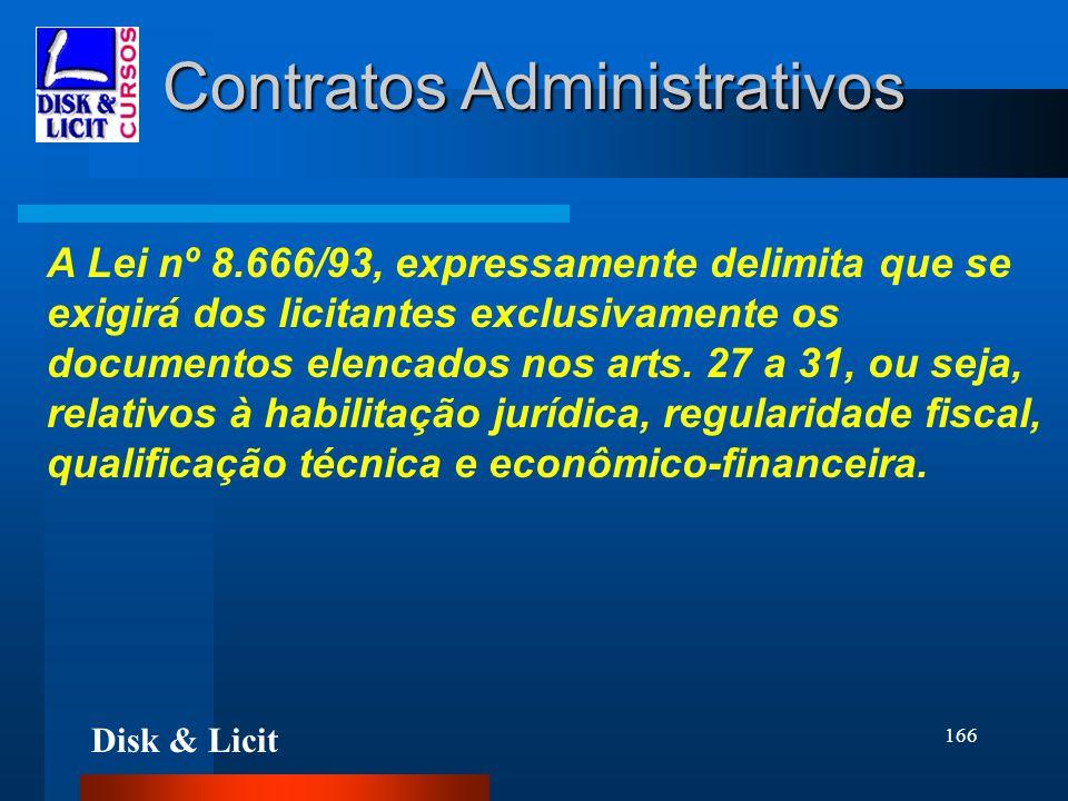 Disk & Licit 166 Contratos Administrativos A Lei nº 8.666/93, expressamente delimita que se exigirá dos licitantes exclusivamente os documentos elenca