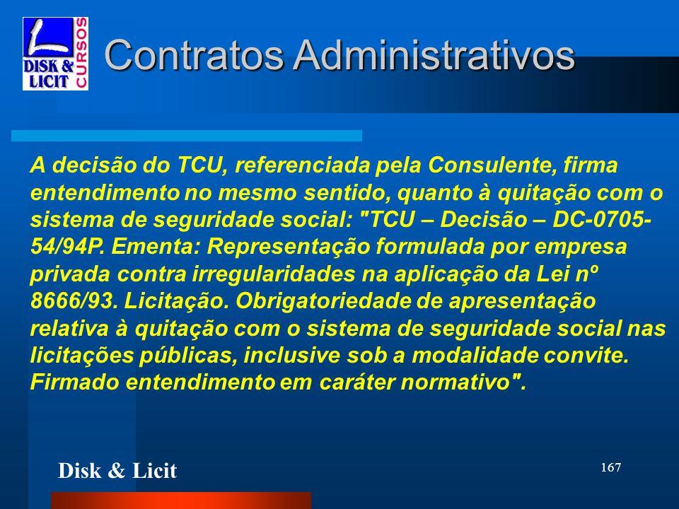 Disk & Licit 167 Contratos Administrativos A decisão do TCU, referenciada pela Consulente, firma entendimento no mesmo sentido, quanto à quitação com