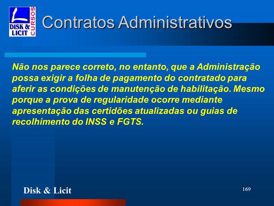 Disk & Licit 169 Contratos Administrativos Não nos parece correto, no entanto, que a Administração possa exigir a folha de pagamento do contratado par