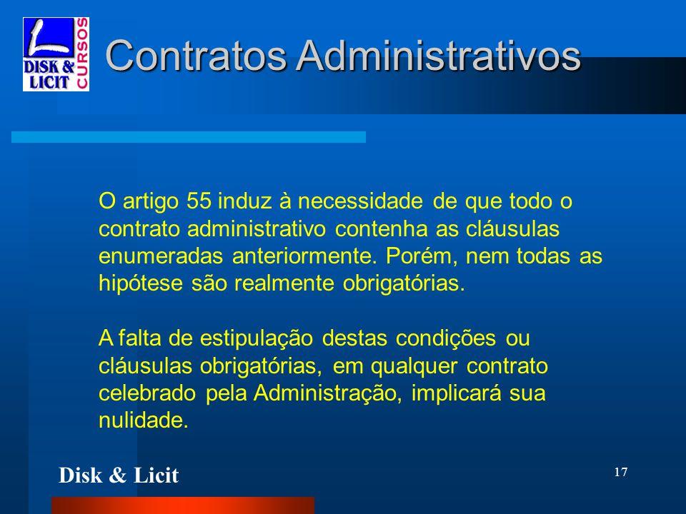Disk & Licit 17 Contratos Administrativos O artigo 55 induz à necessidade de que todo o contrato administrativo contenha as cláusulas enumeradas anter