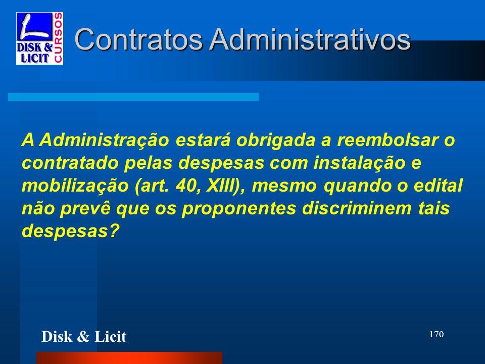 Disk & Licit 170 Contratos Administrativos A Administração estará obrigada a reembolsar o contratado pelas despesas com instalação e mobilização (art.