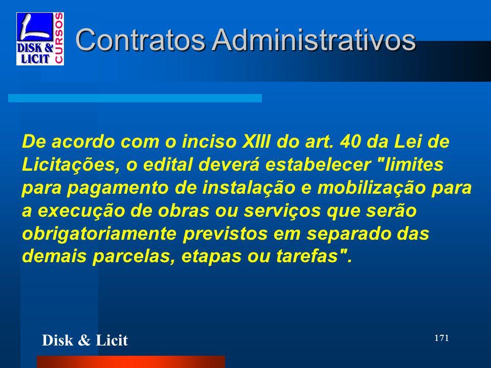 Disk & Licit 171 Contratos Administrativos De acordo com o inciso XIII do art. 40 da Lei de Licitações, o edital deverá estabelecer