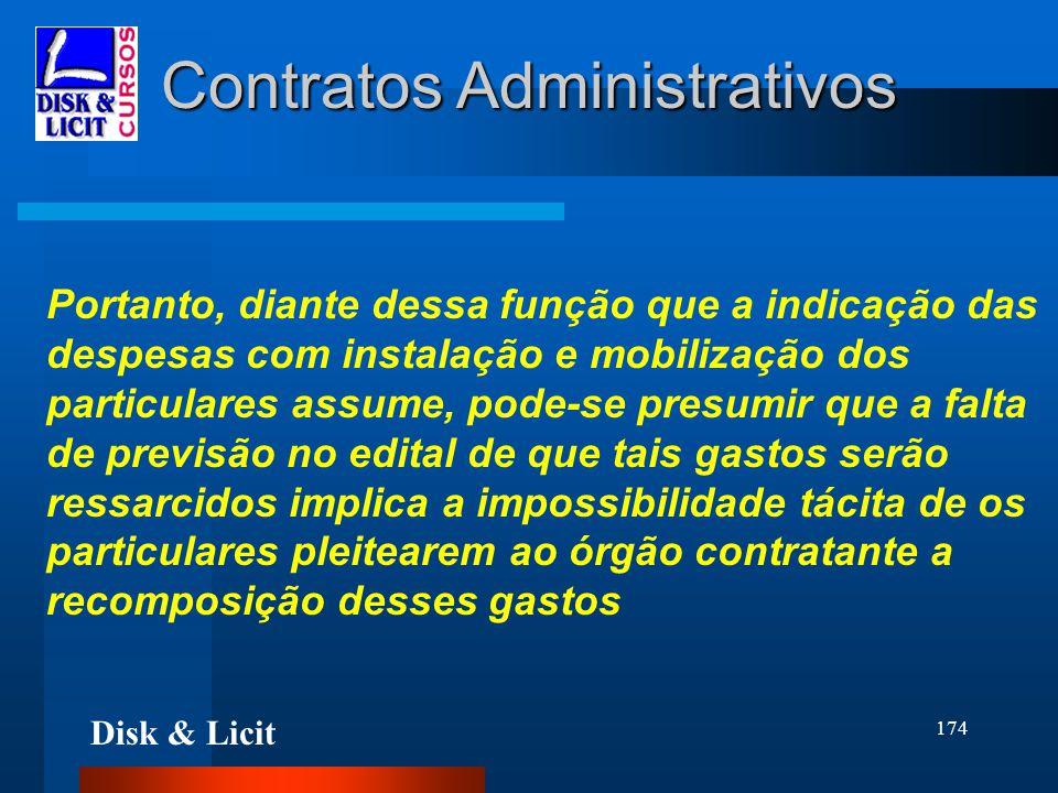 Disk & Licit 174 Contratos Administrativos Portanto, diante dessa função que a indicação das despesas com instalação e mobilização dos particulares as