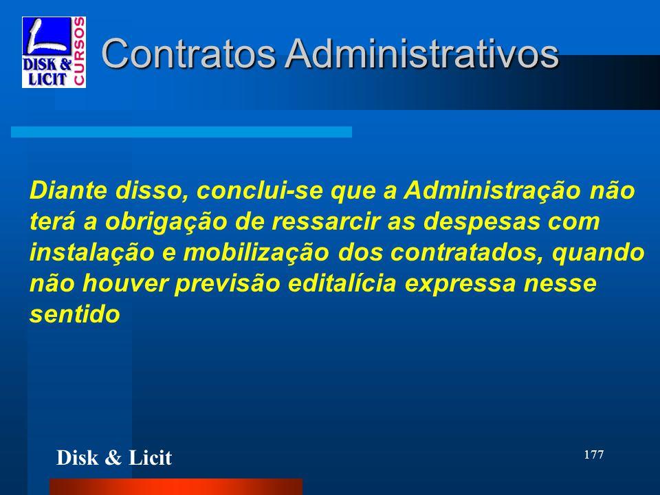 Disk & Licit 177 Contratos Administrativos Diante disso, conclui-se que a Administração não terá a obrigação de ressarcir as despesas com instalação e