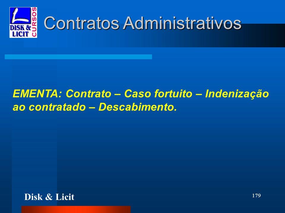 Disk & Licit 179 Contratos Administrativos EMENTA: Contrato – Caso fortuito – Indenização ao contratado – Descabimento.
