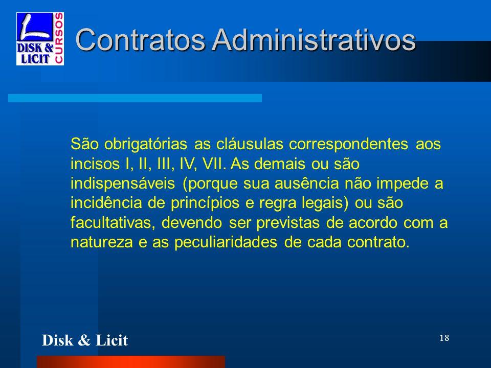 Disk & Licit 18 Contratos Administrativos São obrigatórias as cláusulas correspondentes aos incisos I, II, III, IV, VII. As demais ou são indispensáve