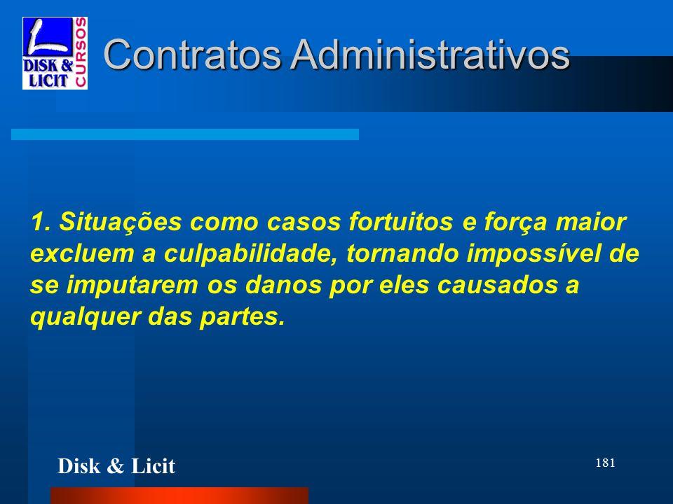 Disk & Licit 181 Contratos Administrativos 1. Situações como casos fortuitos e força maior excluem a culpabilidade, tornando impossível de se imputare