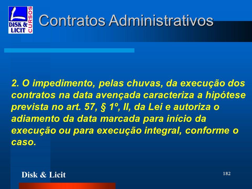 Disk & Licit 182 Contratos Administrativos 2. O impedimento, pelas chuvas, da execução dos contratos na data avençada caracteriza a hipótese prevista