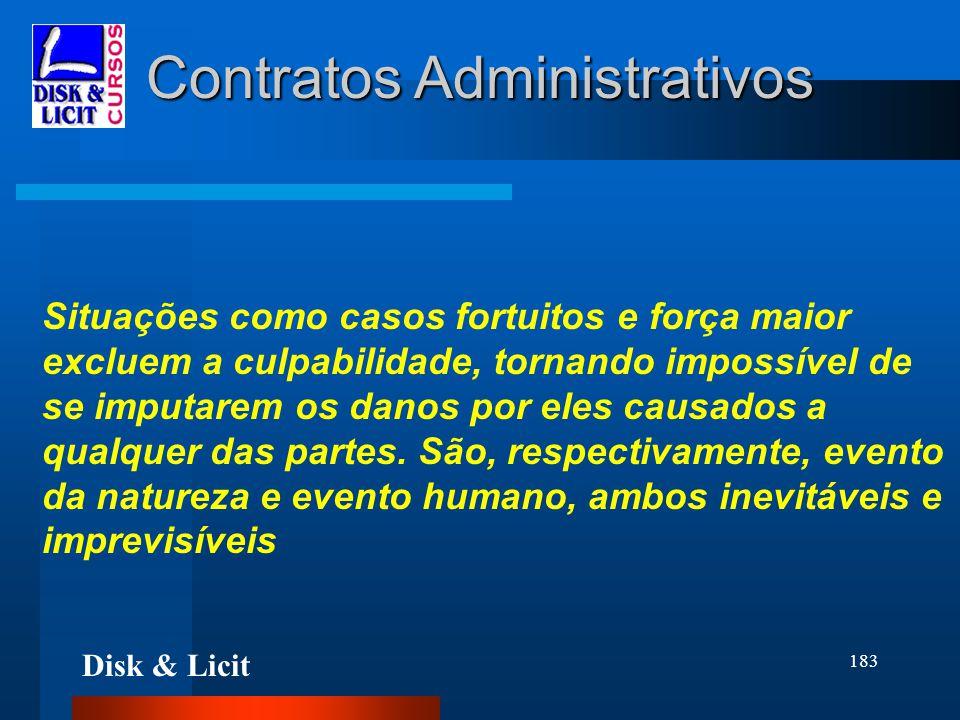 Disk & Licit 183 Contratos Administrativos Situações como casos fortuitos e força maior excluem a culpabilidade, tornando impossível de se imputarem o