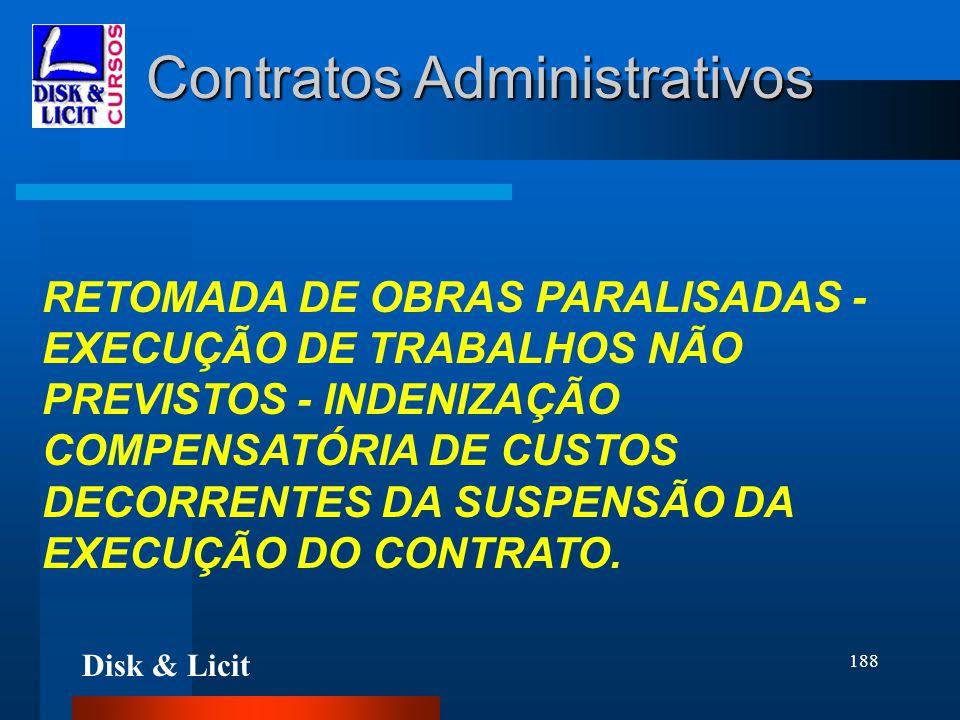 Disk & Licit 188 Contratos Administrativos RETOMADA DE OBRAS PARALISADAS - EXECUÇÃO DE TRABALHOS NÃO PREVISTOS - INDENIZAÇÃO COMPENSATÓRIA DE CUSTOS D