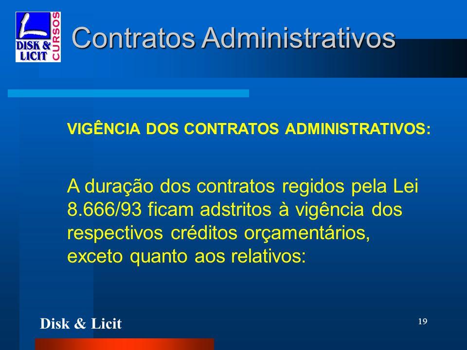 Disk & Licit 19 Contratos Administrativos VIGÊNCIA DOS CONTRATOS ADMINISTRATIVOS: A duração dos contratos regidos pela Lei 8.666/93 ficam adstritos à
