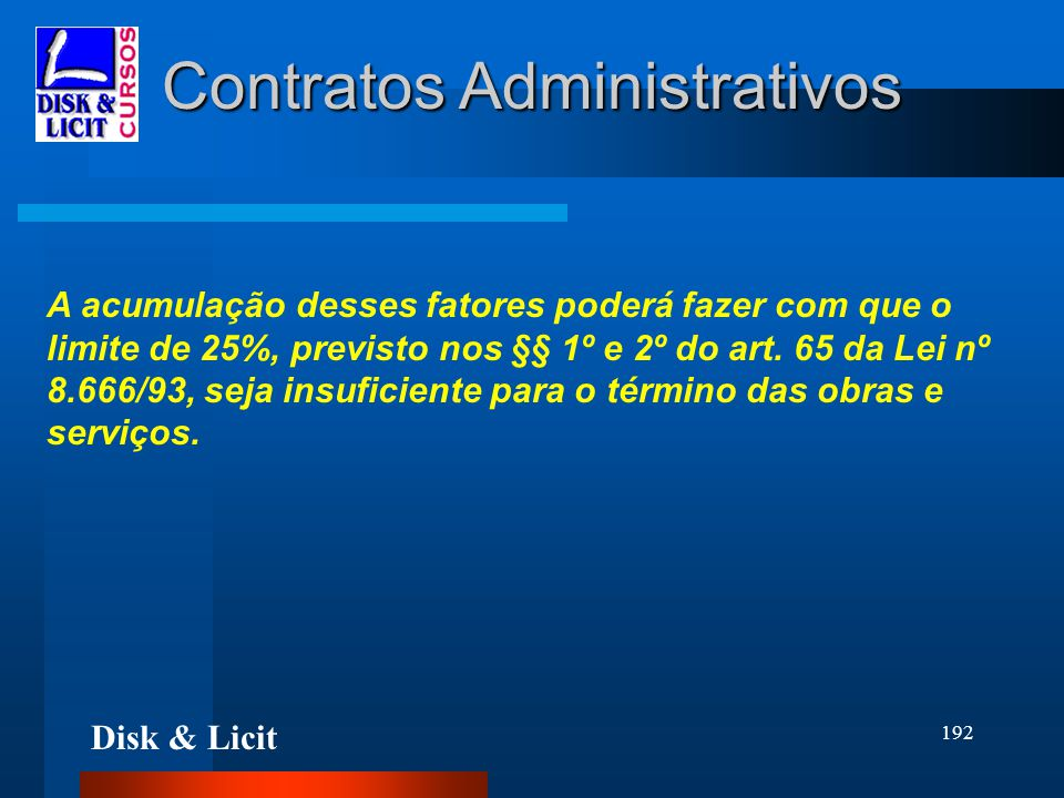 Disk & Licit 192 Contratos Administrativos A acumulação desses fatores poderá fazer com que o limite de 25%, previsto nos §§ 1º e 2º do art. 65 da Lei