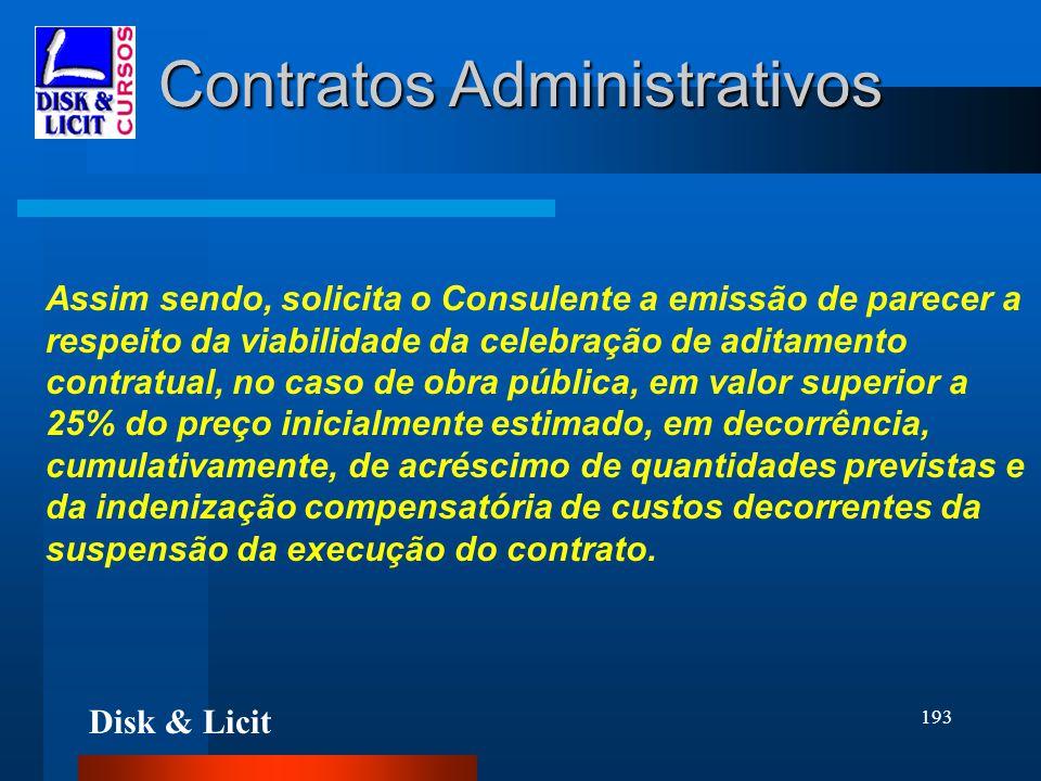 Disk & Licit 193 Contratos Administrativos Assim sendo, solicita o Consulente a emissão de parecer a respeito da viabilidade da celebração de aditamen