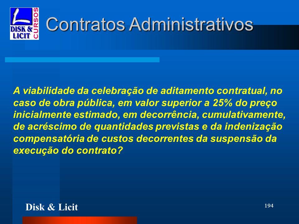 Disk & Licit 194 Contratos Administrativos A viabilidade da celebração de aditamento contratual, no caso de obra pública, em valor superior a 25% do p